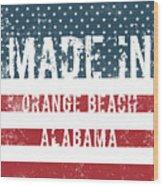 Made In Orange Beach, Alabama Wood Print