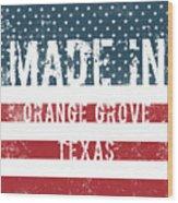 Made In Orange Grove, Texas Wood Print