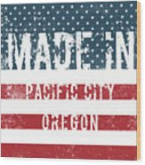 Made In Pacific City, Oregon Wood Print