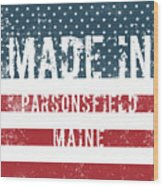Made In Parsonsfield, Maine Wood Print
