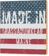 Made In Passadumkeag, Maine Wood Print