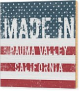 Made In Pauma Valley, California Wood Print