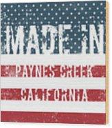 Made In Paynes Creek, California Wood Print