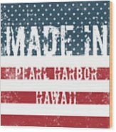 Made In Pearl Harbor, Hawaii Wood Print