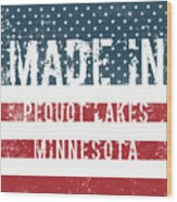 Made In Pequot Lakes, Minnesota Wood Print