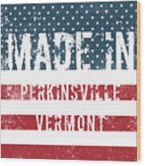 Made In Perkinsville, Vermont Wood Print
