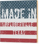 Made In Pflugerville, Texas Wood Print