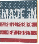 Made In Phillipsburg, New Jersey Wood Print