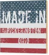 Made In Pickerington, Ohio Wood Print