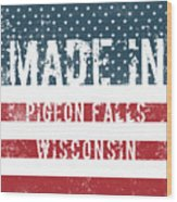 Made In Pigeon Falls, Wisconsin Wood Print