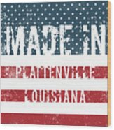 Made In Plattenville, Louisiana Wood Print