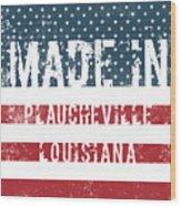 Made In Plaucheville, Louisiana Wood Print
