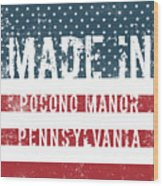 Made In Pocono Manor, Pennsylvania Wood Print