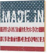 Made In Point Harbor, North Carolina Wood Print