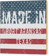 Made In Port Aransas, Texas Wood Print