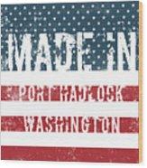 Made In Port Hadlock, Washington Wood Print