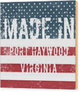 Made In Port Haywood, Virginia Wood Print