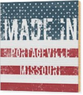 Made In Portageville, Missouri Wood Print