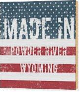 Made In Powder River, Wyoming Wood Print