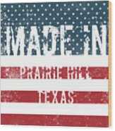 Made In Prairie Hill, Texas Wood Print