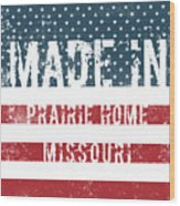Made In Prairie Home, Missouri Wood Print