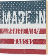 Made In Prairie View, Kansas Wood Print