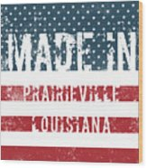 Made In Prairieville, Louisiana Wood Print