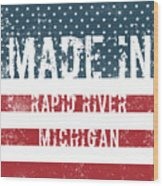 Made In Rapid River, Michigan Wood Print