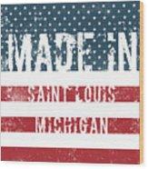 Made In Saint Louis, Michigan Wood Print