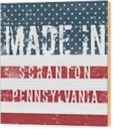 Made In Scranton, Pennsylvania Wood Print