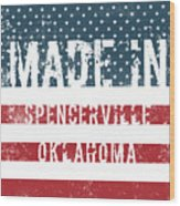 Made In Spencerville, Oklahoma Wood Print