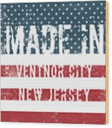 Made In Ventnor City, New Jersey Wood Print