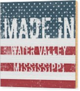 Made In Water Valley, Mississippi Wood Print