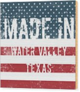 Made In Water Valley, Texas Wood Print