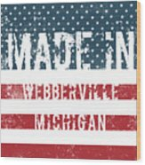 Made In Webberville, Michigan Wood Print