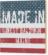 Made In West Baldwin, Maine Wood Print