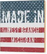 Made In West Branch, Michigan Wood Print