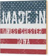 Made In West Chester, Iowa Wood Print