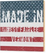 Made In West Fairlee, Vermont Wood Print