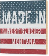 Made In West Glacier, Montana Wood Print