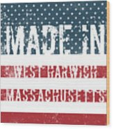 Made In West Harwich, Massachusetts Wood Print