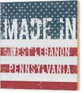 Made In West Lebanon, Pennsylvania Wood Print