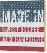 Made In West Ossipee, New Hampshire Wood Print