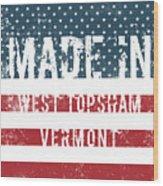Made In West Topsham, Vermont Wood Print
