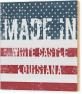 Made In White Castle, Louisiana Wood Print