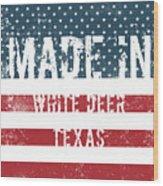 Made In White Deer, Texas Wood Print