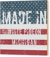 Made In White Pigeon, Michigan Wood Print