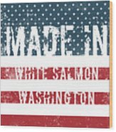 Made In White Salmon, Washington Wood Print
