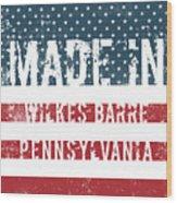 Made In Wilkes Barre, Pennsylvania Wood Print