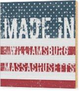 Made In Williamsburg, Massachusetts Wood Print